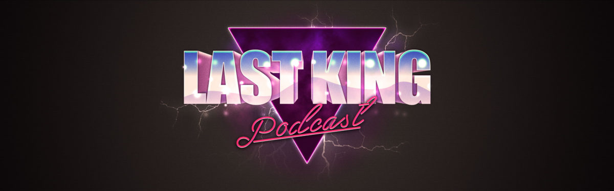 Last King Podcast